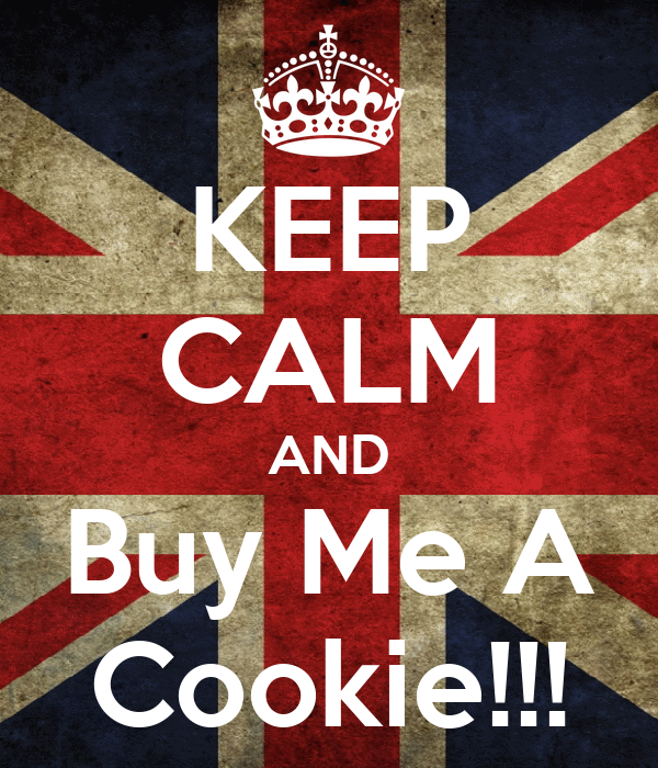 KEEP CALM AND Buy Me A Cookie!!!