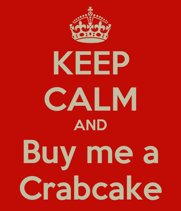 KEEP CALM AND Buy me a Crabcake