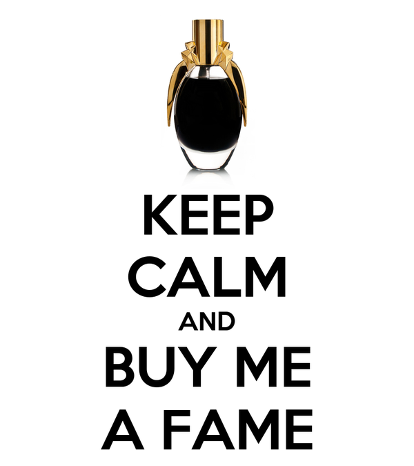 KEEP CALM AND BUY ME A FAME