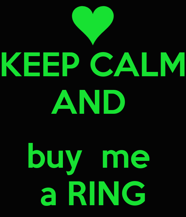KEEP CALM AND   buy  me  a RING