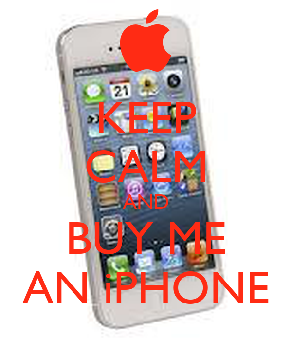 KEEP CALM AND BUY ME AN iPHONE