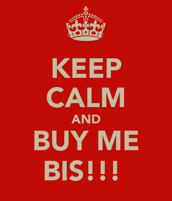 KEEP CALM AND BUY ME BIS!!!