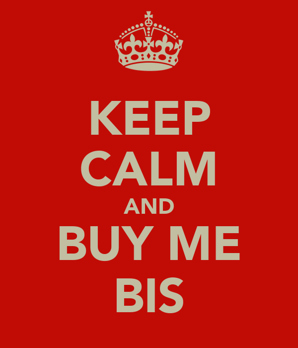 KEEP CALM AND BUY ME BIS