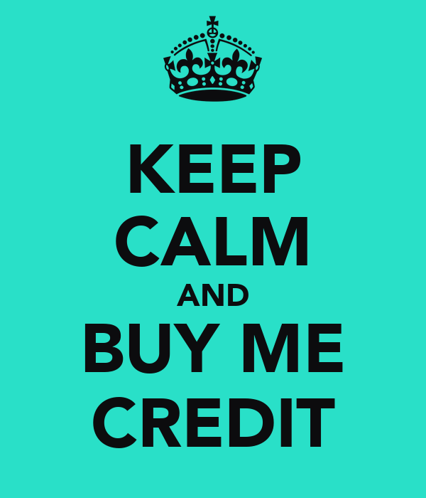 KEEP CALM AND BUY ME CREDIT