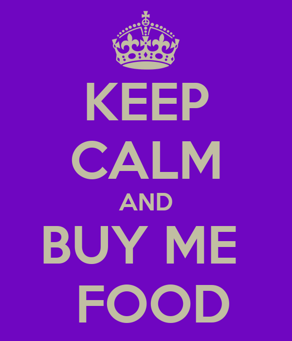 KEEP CALM AND BUY ME   FOOD