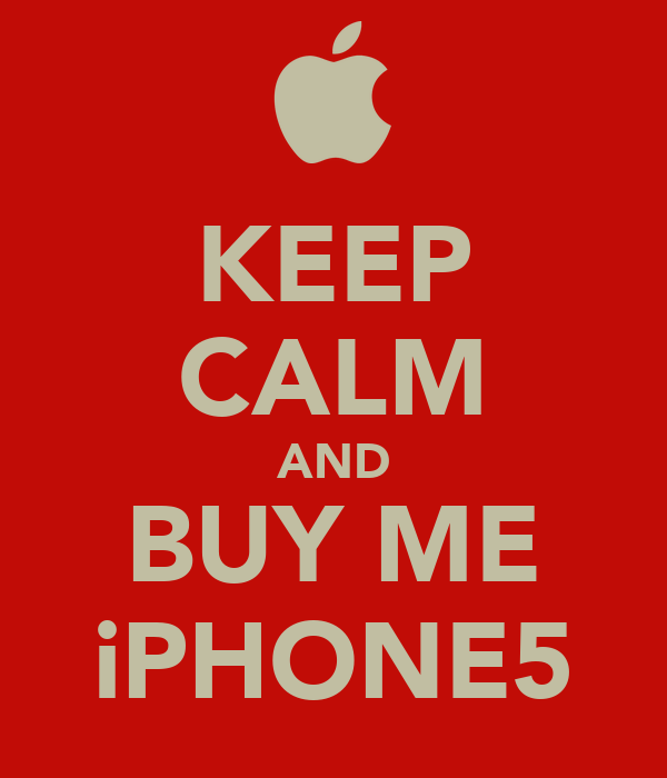 KEEP CALM AND BUY ME iPHONE5