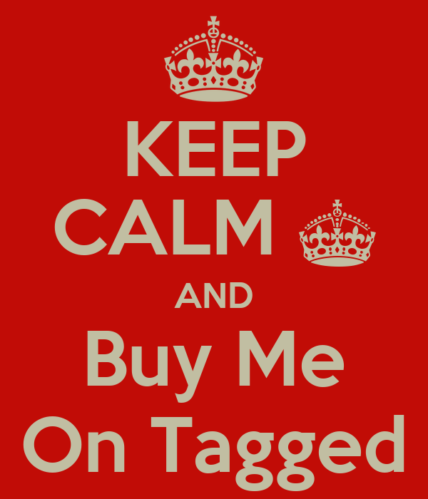 KEEP CALM ^ AND Buy Me On Tagged