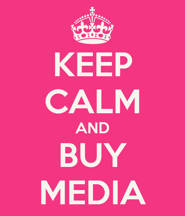 KEEP CALM AND BUY MEDIA