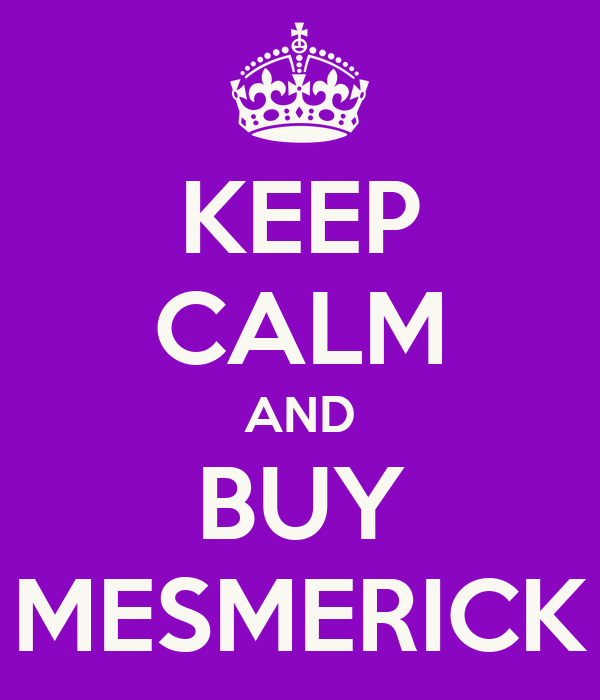 KEEP CALM AND BUY MESMERICK