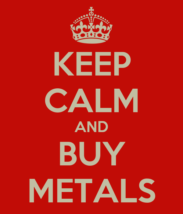 KEEP CALM AND BUY METALS