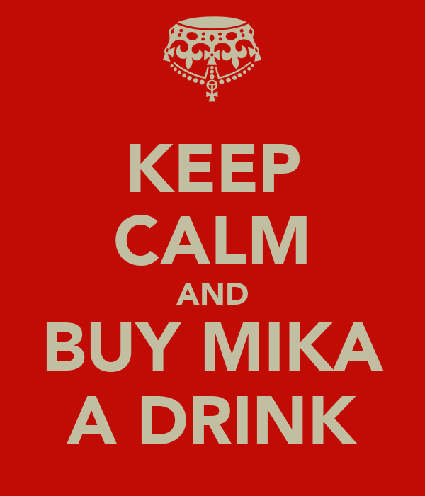 KEEP CALM AND BUY MIKA A DRINK