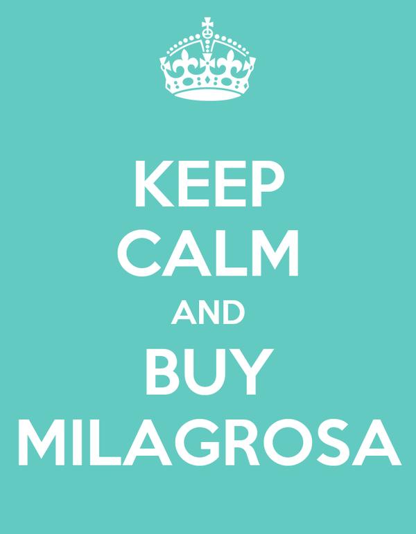 KEEP CALM AND BUY MILAGROSA