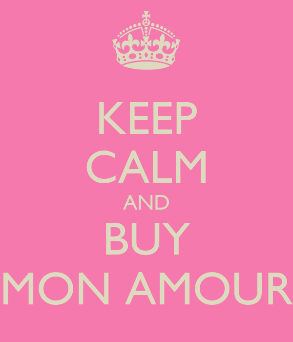 KEEP CALM AND BUY MON AMOUR