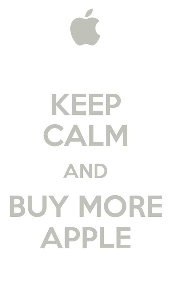 KEEP CALM AND BUY MORE APPLE