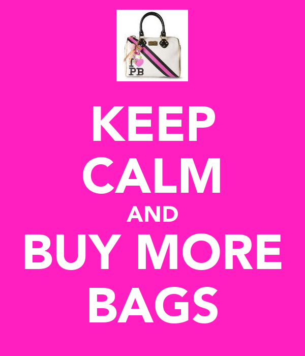 KEEP CALM AND BUY MORE BAGS