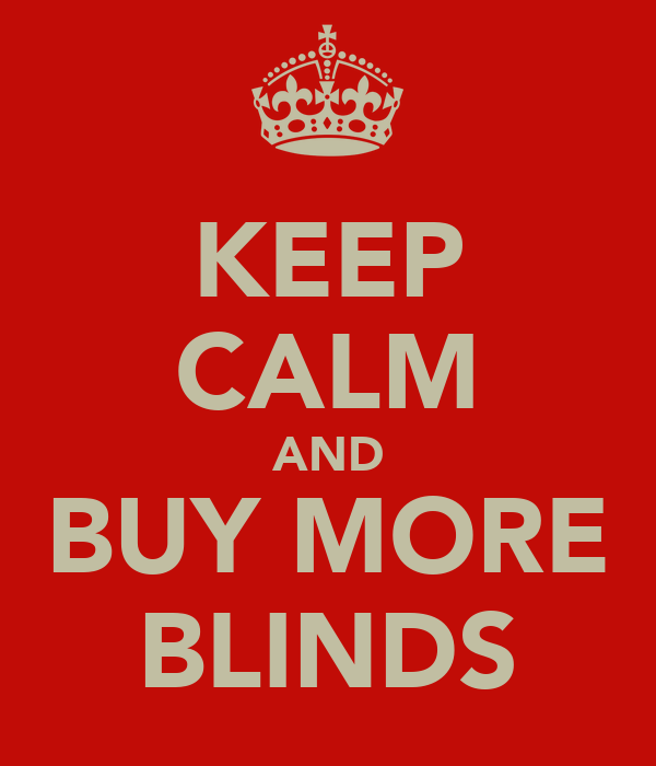 KEEP CALM AND BUY MORE BLINDS