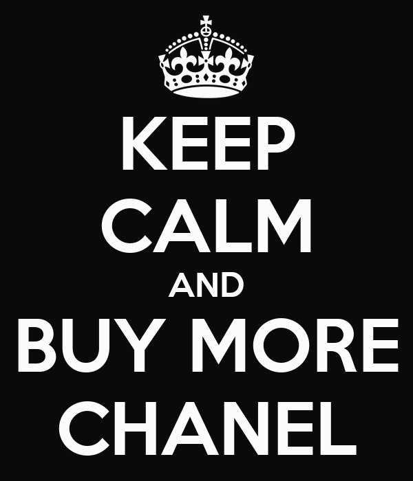 KEEP CALM AND BUY MORE CHANEL