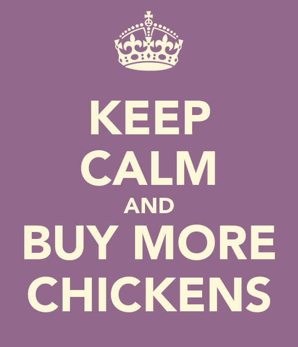 KEEP CALM AND BUY MORE CHICKENS