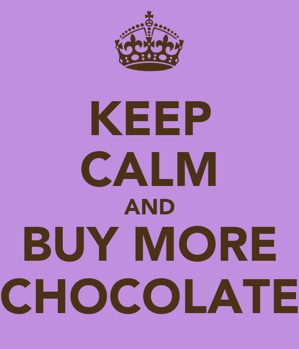 KEEP CALM AND BUY MORE CHOCOLATE