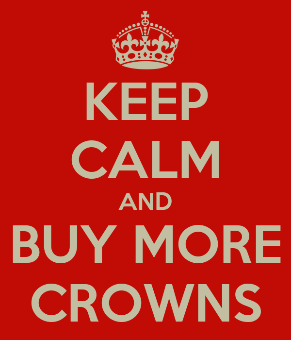 KEEP CALM AND BUY MORE CROWNS