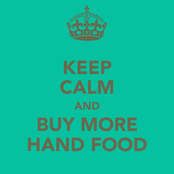 KEEP CALM AND BUY MORE HAND FOOD