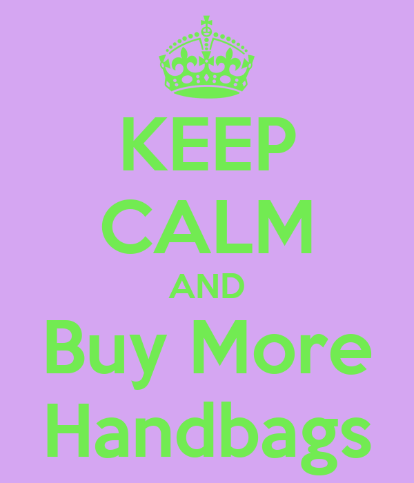 KEEP CALM AND Buy More Handbags