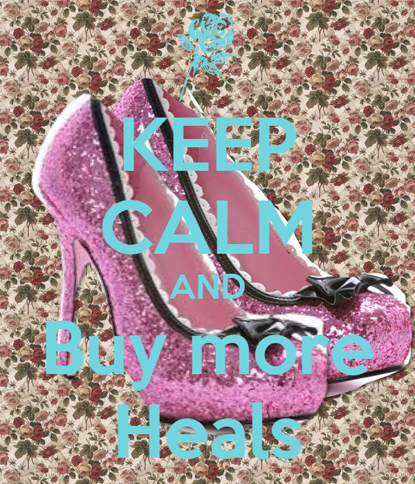 KEEP CALM AND Buy more Heals