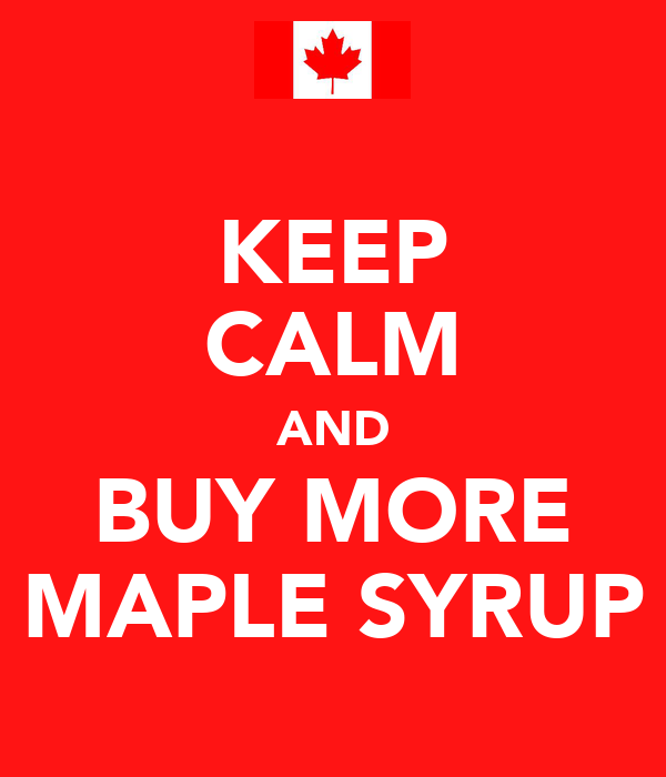KEEP CALM AND BUY MORE MAPLE SYRUP
