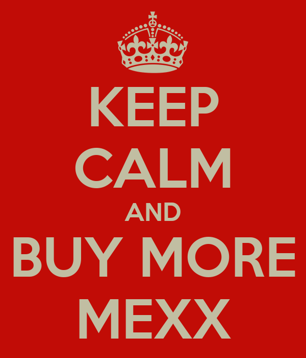 KEEP CALM AND BUY MORE MEXX