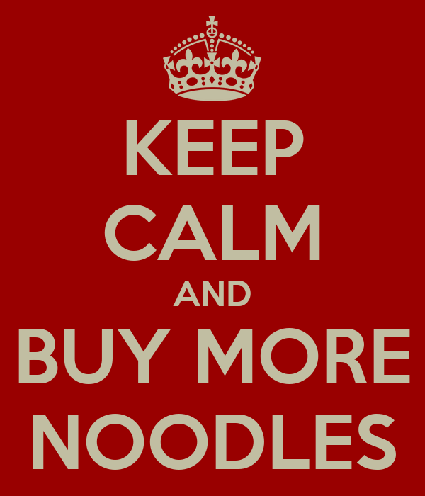 KEEP CALM AND BUY MORE NOODLES