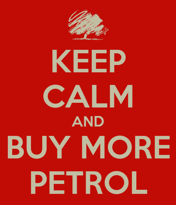 KEEP CALM AND BUY MORE PETROL