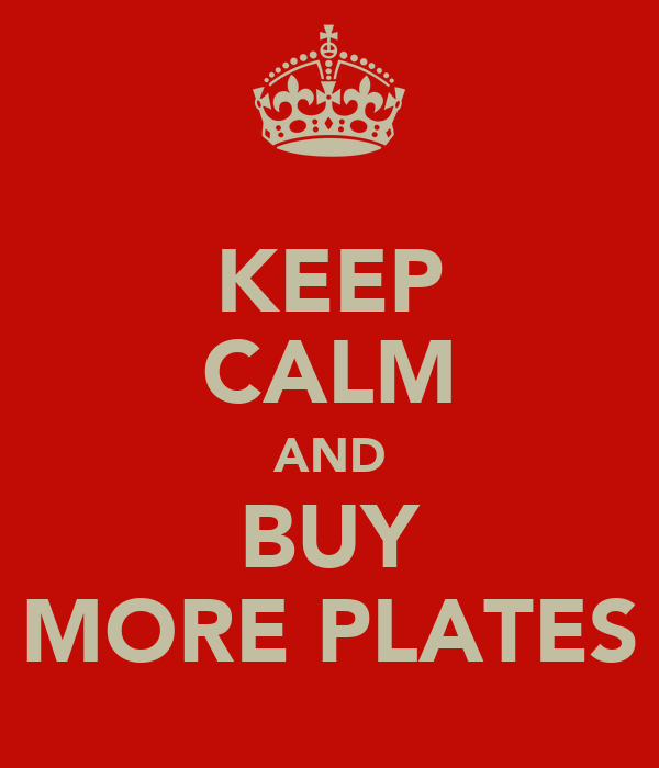 KEEP CALM AND BUY MORE PLATES
