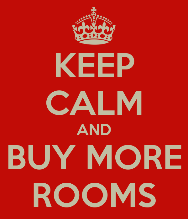 KEEP CALM AND BUY MORE ROOMS