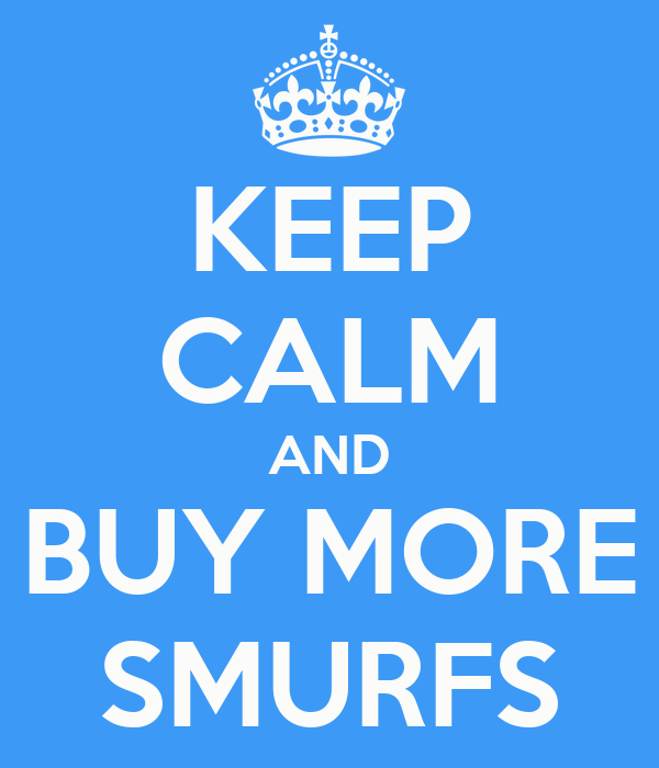 KEEP CALM AND BUY MORE SMURFS