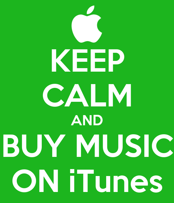 KEEP CALM AND BUY MUSIC ON iTunes