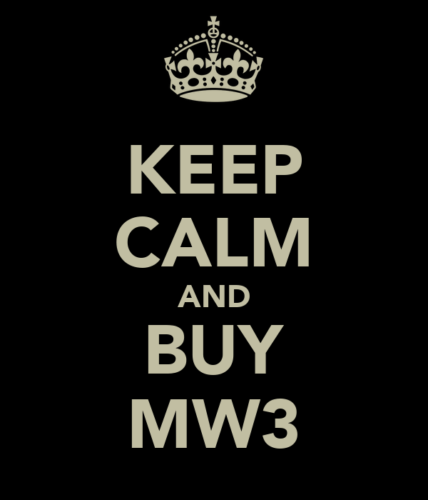 KEEP CALM AND BUY MW3
