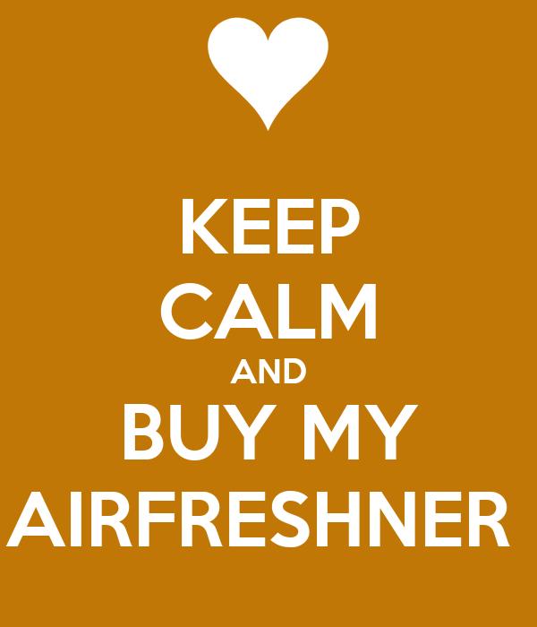 KEEP CALM AND BUY MY AIRFRESHNER