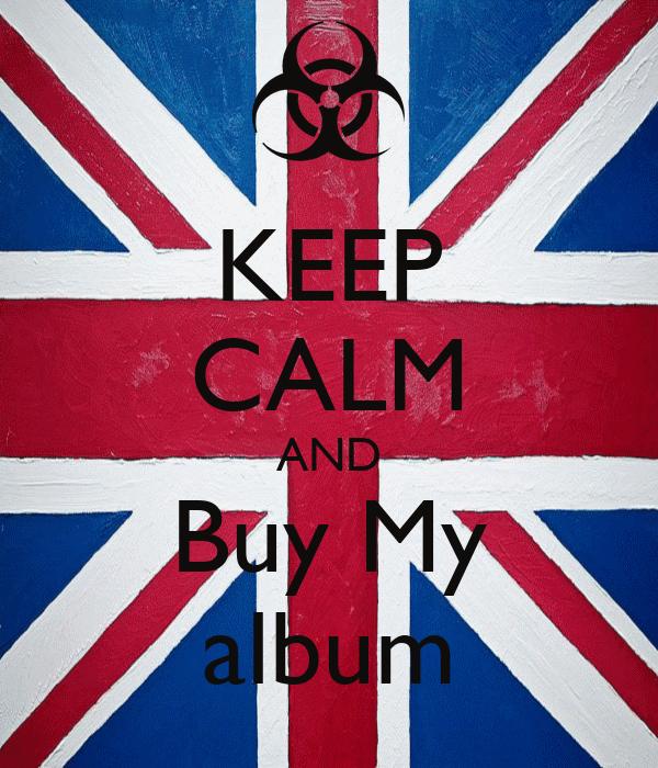 KEEP CALM AND Buy My album
