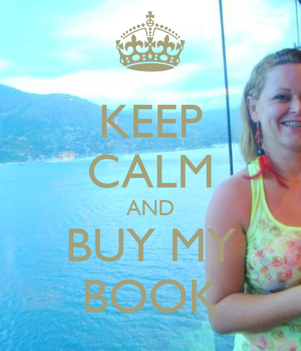 KEEP CALM AND BUY MY BOOK