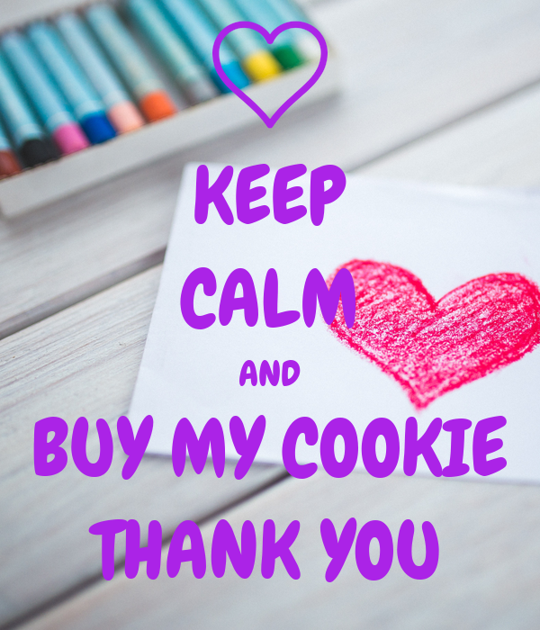 KEEP CALM AND BUY MY COOKIE THANK YOU