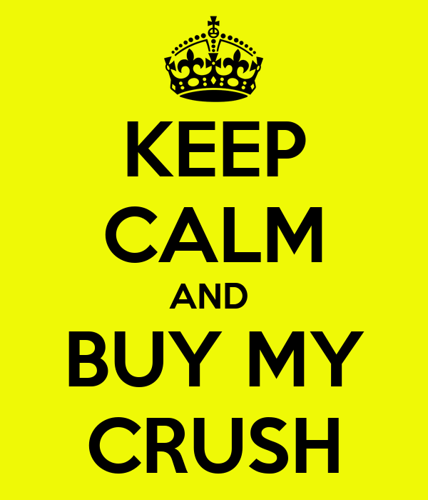 KEEP CALM AND  BUY MY CRUSH