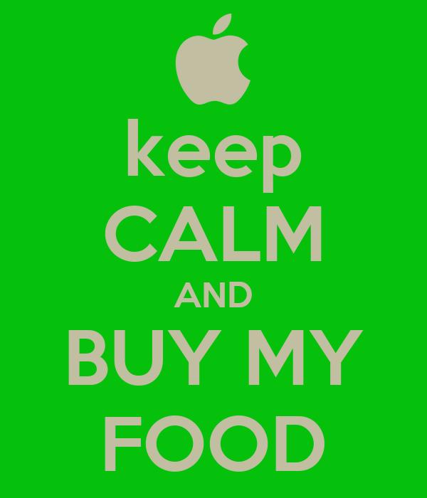 keep CALM AND BUY MY FOOD