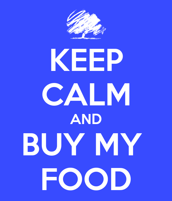 KEEP CALM AND BUY MY  FOOD
