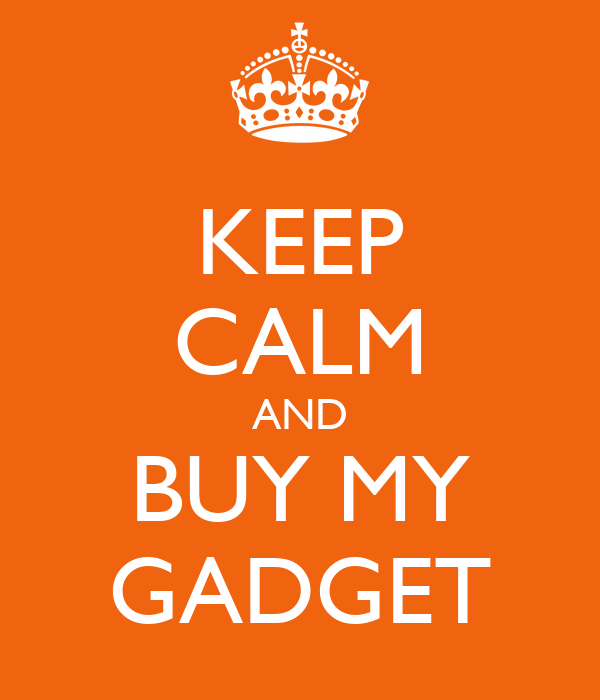 KEEP CALM AND BUY MY GADGET