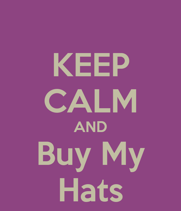 KEEP CALM AND Buy My Hats