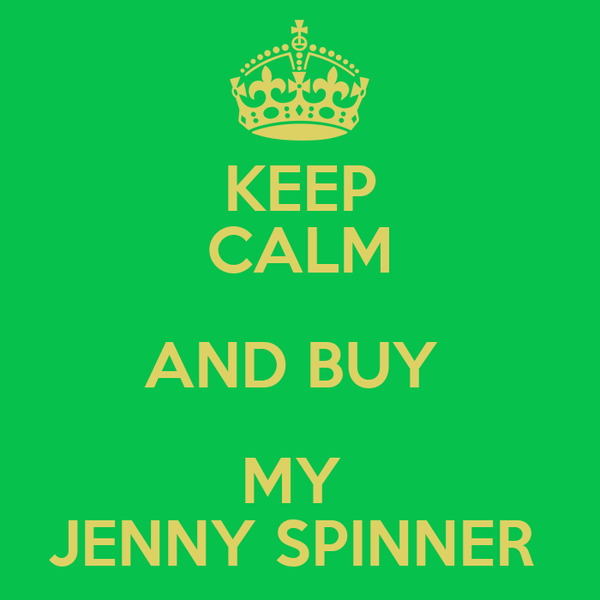 KEEP CALM AND BUY  MY  JENNY SPINNER