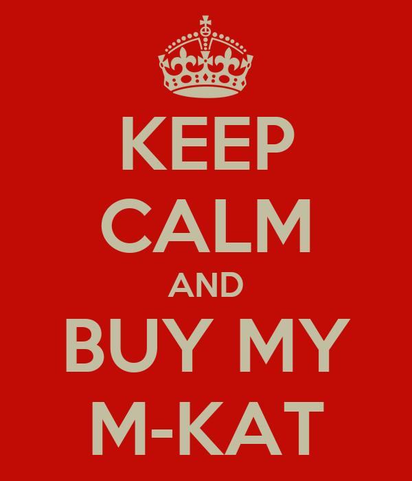 KEEP CALM AND BUY MY M-KAT