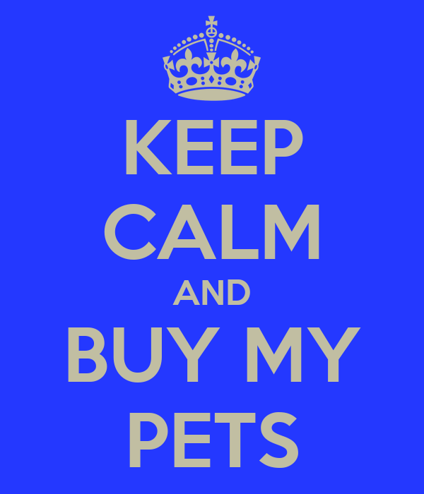 KEEP CALM AND BUY MY PETS