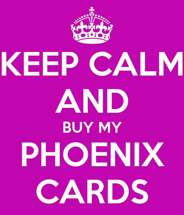 KEEP CALM AND BUY MY PHOENIX CARDS