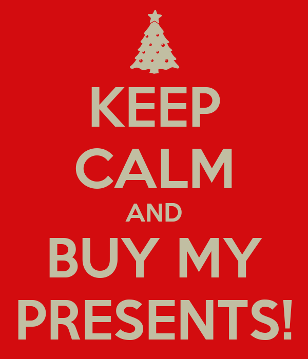 KEEP CALM AND BUY MY PRESENTS!